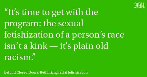 Behind Closed Doors: rethinking racial fetishization
