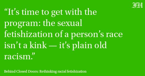 Behind Closed Doors: rethinking racial fetishization